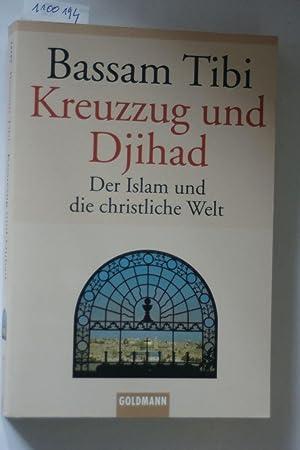 Kreuzzug und Djihad: Der Islam und die: Tibi, Bassam: