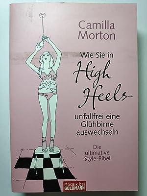 Wie Sie in High Heels unfallfrei eine: Morton, Camilla: