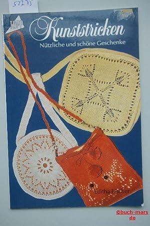 Kunststricken Nützliche und schöne Geschenke.: Fischer, Editha: