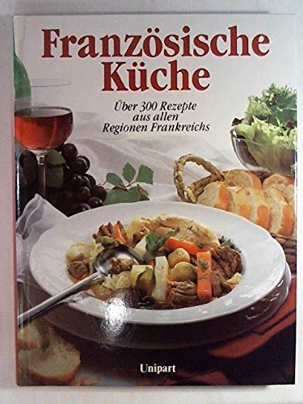 Französische Küche. Über 300 Rezepte aus ...