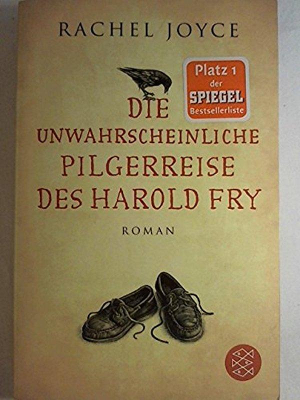 Die unwahrscheinliche Pilgerreise des Harold Fry: Roman: Rachel Joyce