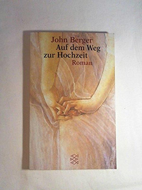 Auf dem Weg zur Hochzeit: Roman: John Berger