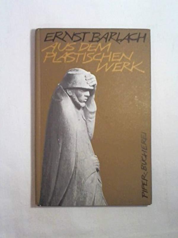 Aus dem plastischen Werk: Ernst Barlach