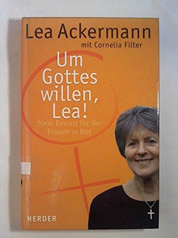 Um Gottes willen, Lea!: Mein Einsatz für: Lea Ackermann -