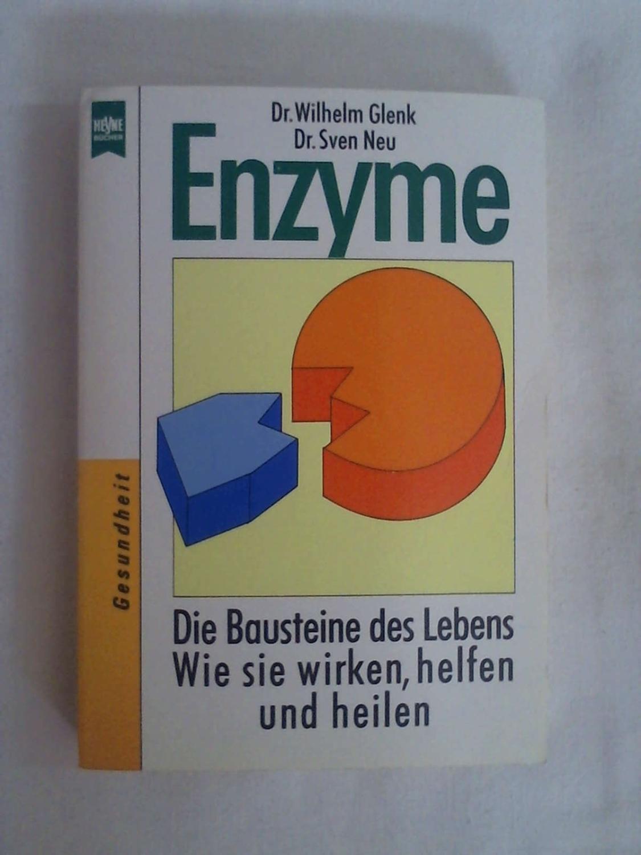 Enzyme. Die Bausteine des Lebens, wie sie: Wilhelm Glenk -