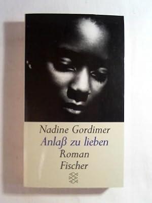 Anlass zu lieben: Roman: Nadine Gordimer