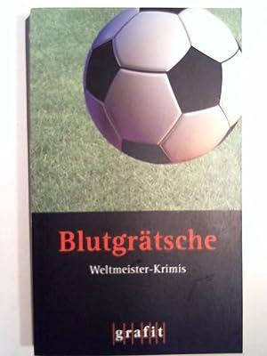 Blutgrätsche: Weltmeister-Krimis. Anthologie: Oliver Bottini