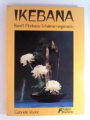 Ikebana, Band 1: Moribana-Schalenarrangements: Gabriele Vocke