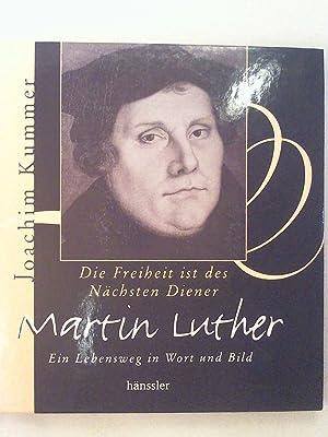 Die Freiheit ist des Nächsten Diener: Martin: Joachim Kummer