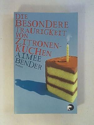 Die besondere Traurigkeit von Zitronenkuchen: Roman: Aimee Bender