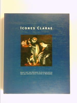 Icones Clarae. Kunst aus dem Brixner Klarissenkloster: Andergassen, Leo [Hrsg.]