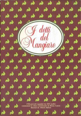 I detti del Mangiare 1738 proverbi segnalati: Lancia,Bruna; Rebori,Alberto( Ill)