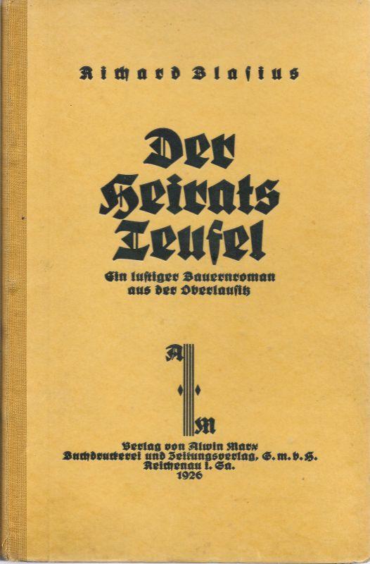 Der Heiratsteufel Ein lustiger Bauernroman aus der: Blasius, Richard: