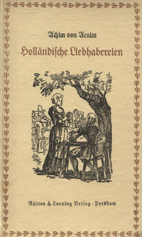 Holländische Liebhabereien: von Arnim, Achim: