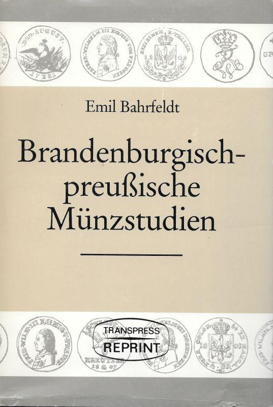 Brandenburgisch-preussische Münzstudien 18 Aufsätze zur brandenburgischen und: Bahrfeldt, Emil: