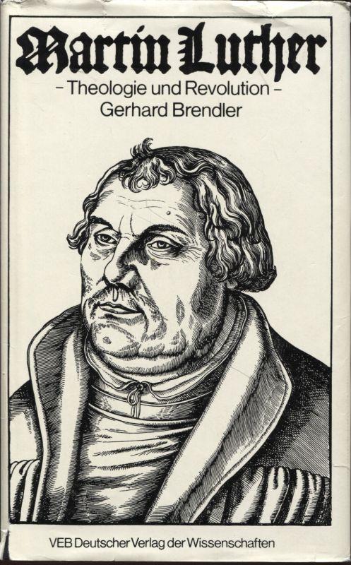 Martin Luther Theologie und Revolution: Brendler, Gerhard: