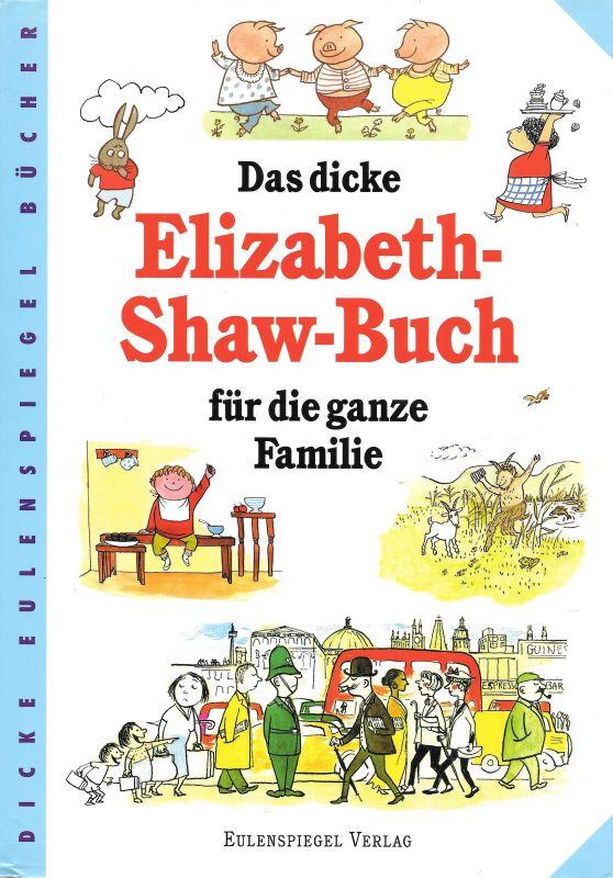 Das dicke Elizabeth-Shaw-Buch für die ganze Familie - Shaw, Elizabeth und Patrick (Hg.) Graetz