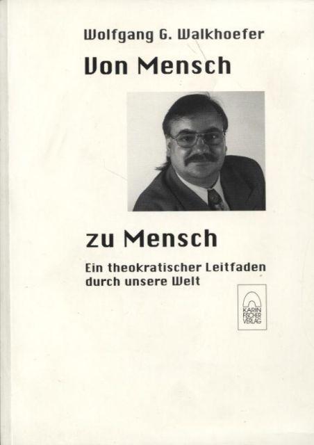 Von Mensch zu Mensch (Widmung des Autors) Ein theokratischer Leitfaden durch unsere Welt - Walkhoefer, Wolfgang G.