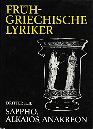 Frühgriechische Lyriker Dritter Teil: Sappho, Alkaios, Anakreon: Franyo, Zoltan, Peter