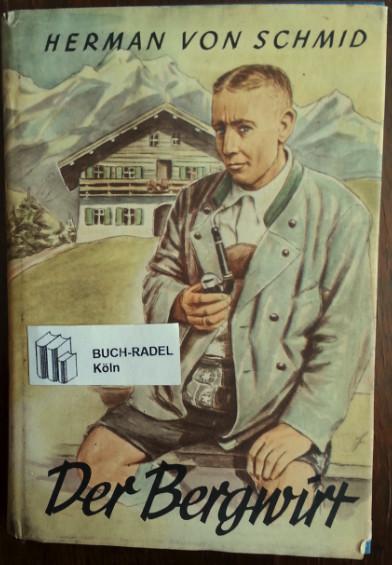 Der Bergwirt. Roman.: Schmid, Herman von: