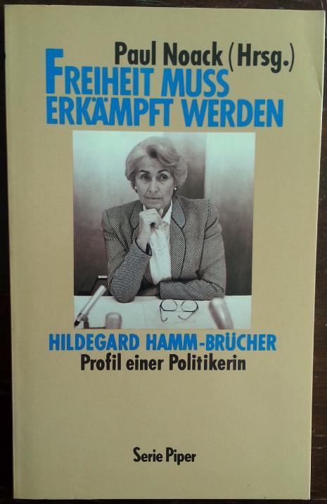 Freiheit muß erkämpft werden. Hildegard Hamm-Brücher - Profil einer Politikerin. - Noack, Paul (Hg.)