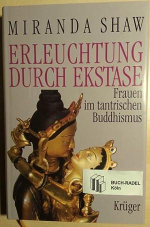 Erleuchtung durch Ekstase. Frauen im tantrischen Buddhismus.: Shaw, Mirinda: