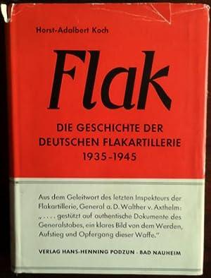 Flak. Die Geschichte der deutschen Flakartillerie 1935 - 1945.: Koch, Horst-Adalbert:
