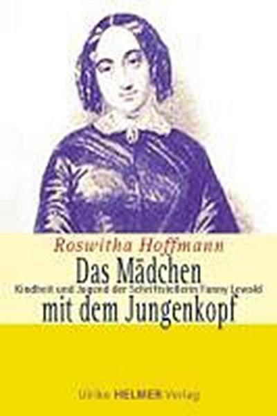 Das Mädchen mit dem Jungenkopf: Kindheit und Jugend der Schriftstellerin Fanny Lewald : Kindheit und Jugend der Schriftstellerin Fanny Lewald - Roswitha Hoffmann