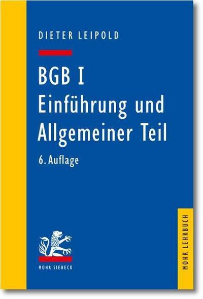 BGB I: Einführung und Allgemeiner Teil: Ein Lehrbuch mit Fällen und Kontrollfragen : Ein Lehrbuch mit Fällen und Kontrollfragen - Dieter Leipold