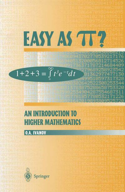 Easy as Pi?: An Introduction to Higher Mathematics : An Introduction to Higher Mathematics - O. A. Ivanov
