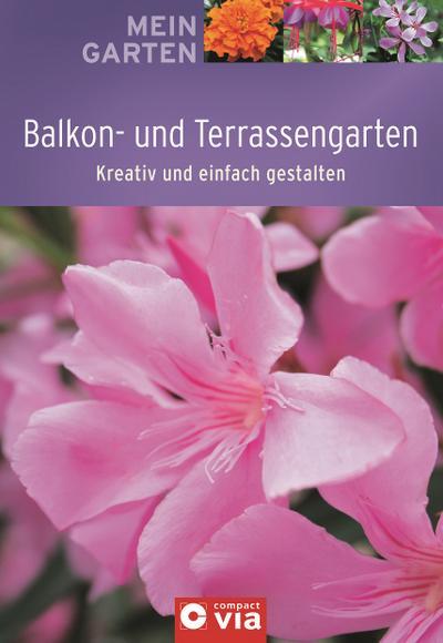 Balkon- u. Terrassengarten: Kreativ und einfach gestalten: Mein Garten : Kreativ und einfach gestalten - Max Kirschner