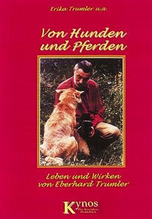 Von Hunden und Pferden: Leben und Wirken von Eberhard Trumler : Leben und Wirken von Eberhard ...