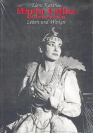 Maria Callas - die Interpretin. Leben und: Eleni Kanthou