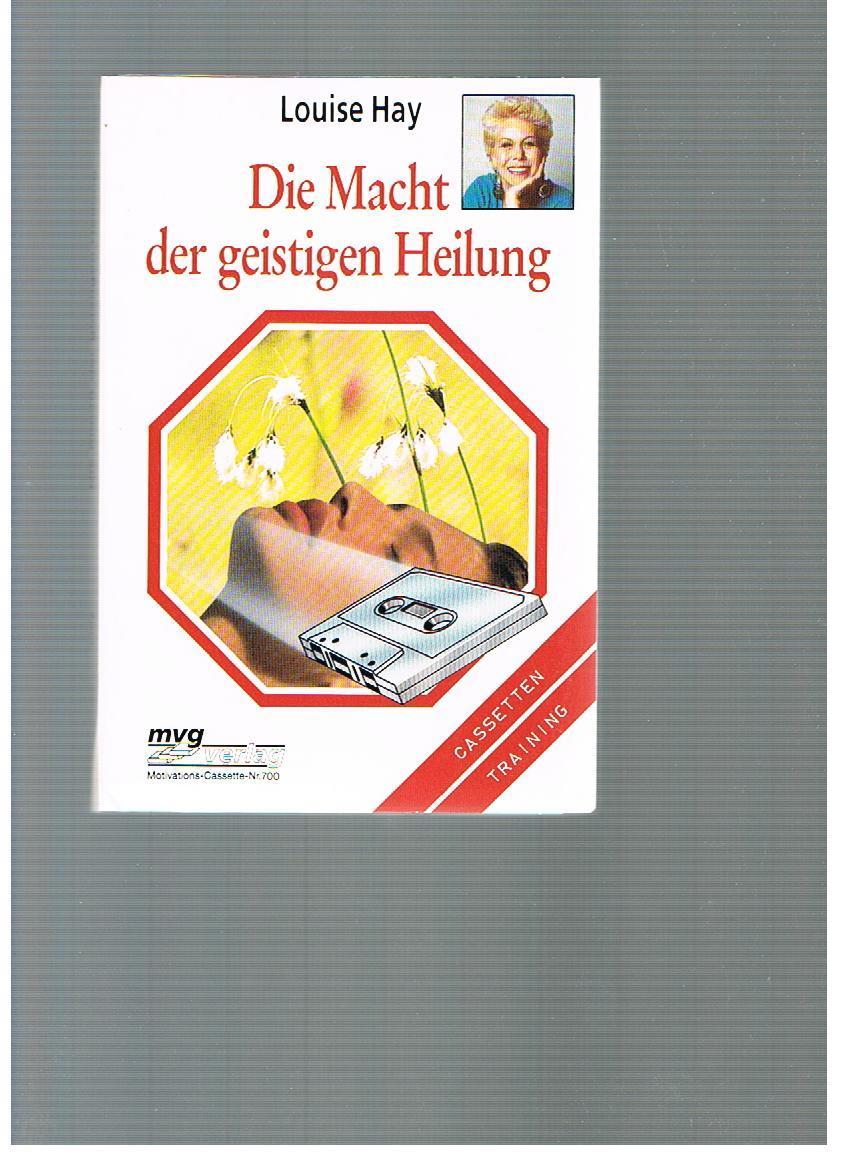Die Macht der geistigen Heilung. Motivations-Casette Nr. 700 - Hay, Louise L.