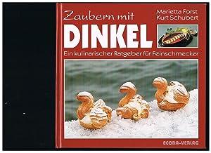 Zaubern mit Dinkel: Ein kulinarischer Ratgeber für: Forst, Marietta
