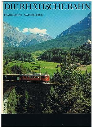 Die Rhatische Bahn =: Le chemin de: Marti, Franz