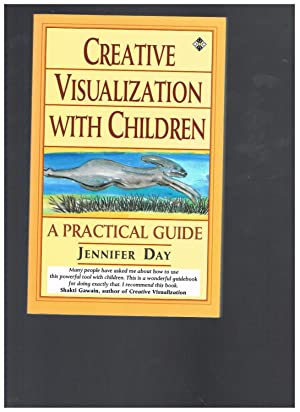 Creative Visualization with Children: A Practical Guide: Day, Jennifer