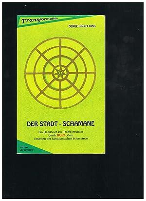 Der Stadt-Schamane. Ein Handbuch zur Transformation durch: Serge Kahili King