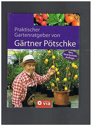 Praktischer Garten-Ratgeber von Gärtner Pötschke: Pötschke, Harry