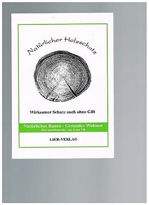 Natürlicher Holzschutz. Wirksamer Schutz auch ohne Gift: Ernst Vill