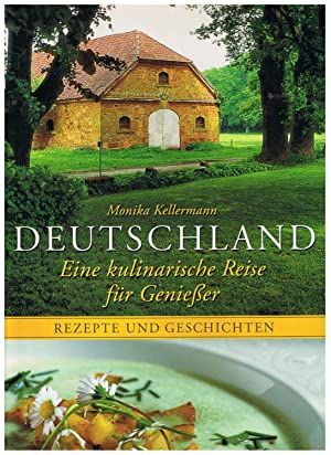 Deutschland - eine kulinarische Reise für Genießer: Monika Kellermann