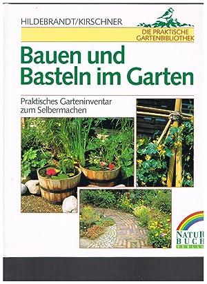 Bauen und Basteln im Garten. Praktisches Garteninventar: Hartmut Hildebrandt; Max