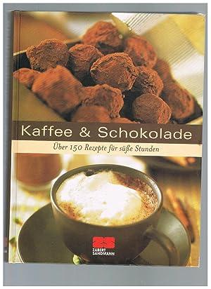 Kaffee & Schokolade: Über 175 Rezepte für: o.A.