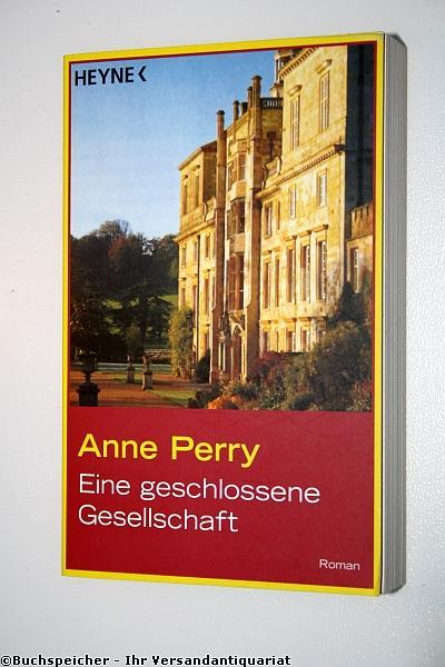 Eine geschlossene Gesellschaft : Roman: Perry, Anne