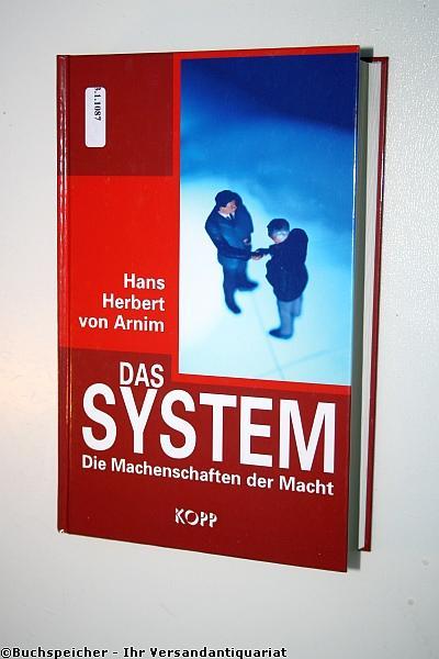 Das System : die Machenschaften der Macht: Arnim, Hans Herbert