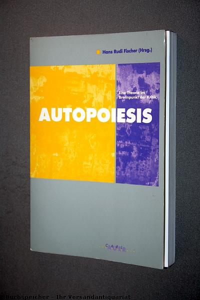 Autopoiesis : eine Theorie im Brennpunkt der: Fischer, Hans Rudi