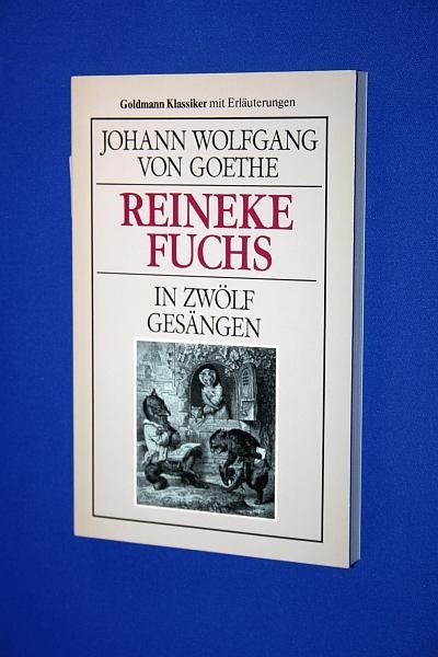 Reineke Fuchs : in 12 Gesängen: Goethe, Johann Wolfgang