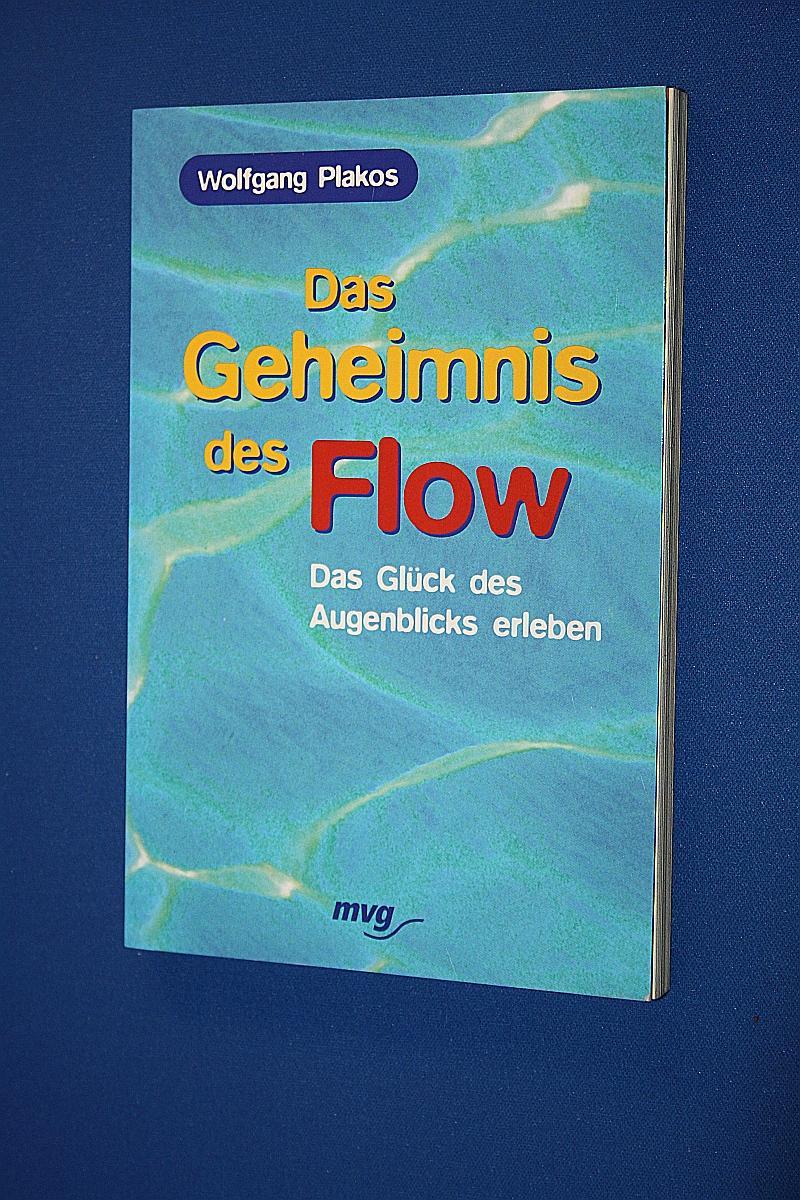 Das Geheimnis des Flow : das Glück des Augenblicks erleben