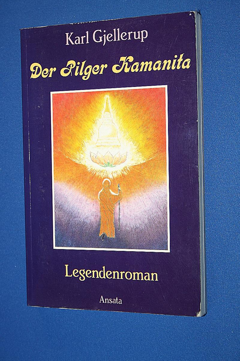 Der Pilger Kamanita : e. Legendenroman: Gjellerup, Karl