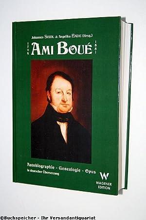 Ami Boué : 1794 - 1881 ; Autobiographie - Genealogie - Opus ; in deutscher Übersetzung: Boué, Ami ;...